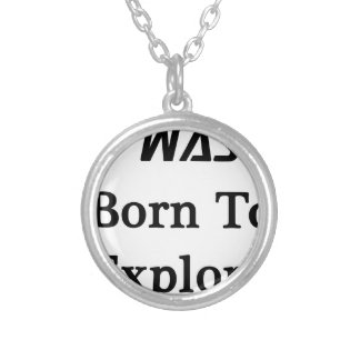 I Was Born To Explore Silver Plated Necklace
