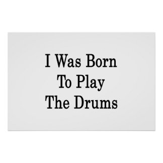 I Was Born To Play The Drums Posters