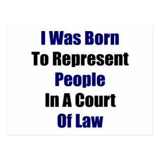 I Was Born To Represent People In A Court Of Law Postcard