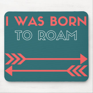 I Was Born to Roam With Arrows Mouse Pad