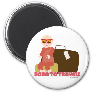 I Was Born To Travel Magnet