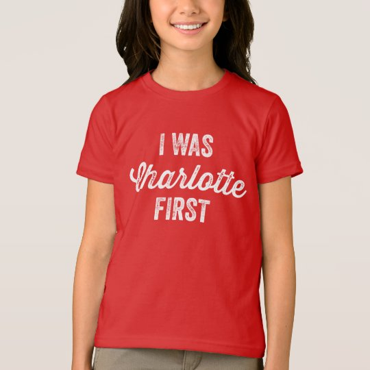 I Was Charlottle First T-shirt