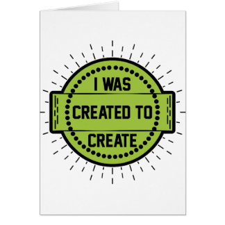 I was created to create card