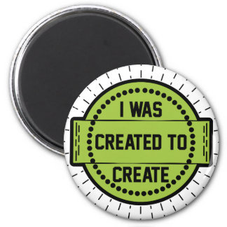 I was created to create magnet