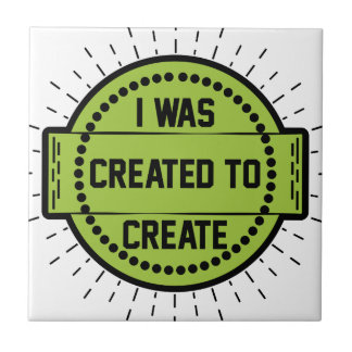 I was created to create tile