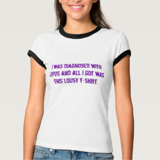 I was diagnosed with Lupus and all I got was th... T-Shirt