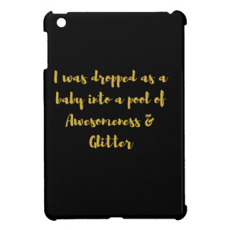 I was dropped as a baby into a pool of Awesomeness iPad Mini Covers