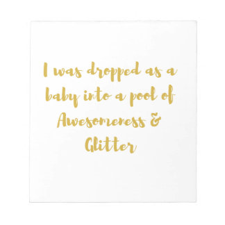 I was dropped as a baby into a pool of Awesomeness Notepad