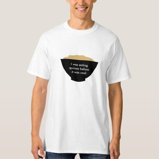 I was eating quinoa before it was cool T-Shirt