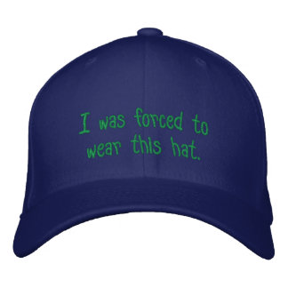 I was forced to wear this hat. embroidered hat