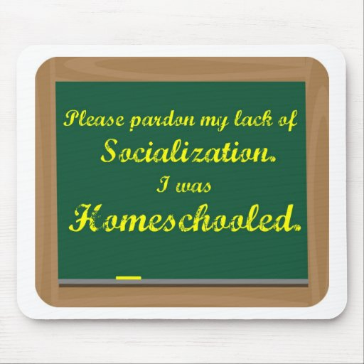 I was homeschooled. mouse pad