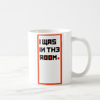"""I WAS IN THE ROOM"" MUG tells it like it is..."