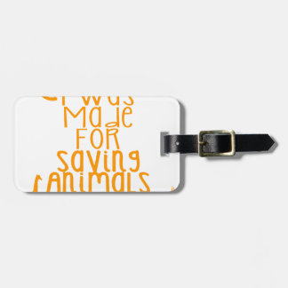 I was made for saving animals luggage tag