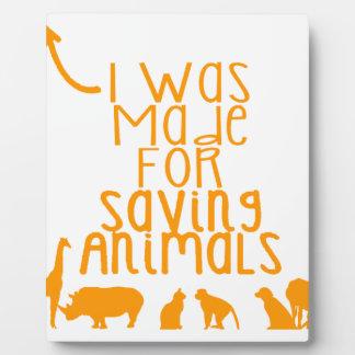 I was made for saving animals plaque