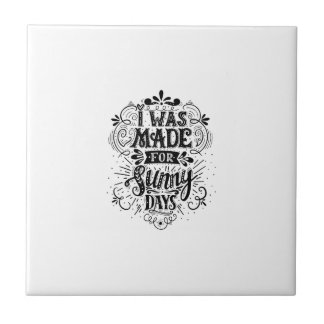 I Was Made For Sunny Days Ceramic Tile