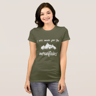 I Was Made For The Mountains Women's Basic T Olive T-Shirt