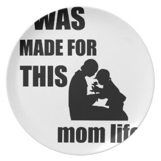 I Was Made for This Mom Lif Plate