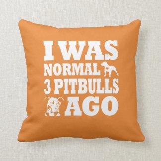 I Was Normal 3 Pitbulls Ago Throw Pillow