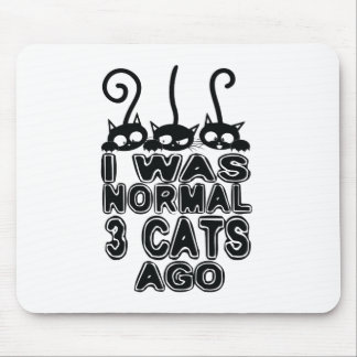 I was normal  cats ago mouse pad