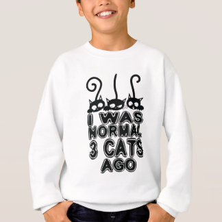 I was normal  cats ago sweatshirt