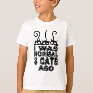 I was normal  cats ago T-Shirt