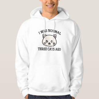 I Was Normal Three Cats Ago Hoodie