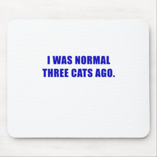 I Was Normal Three Cats Ago Mouse Pad