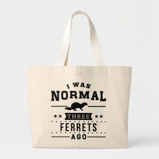 I Was Normal Three Ferrets Ago Large Tote Bag