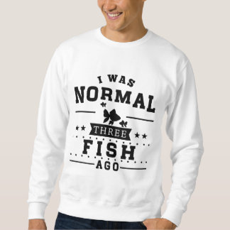 I Was Normal Three Fish Ago Sweatshirt