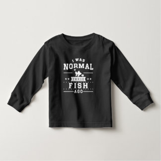 I Was Normal Three Fish Ago Toddler T-shirt