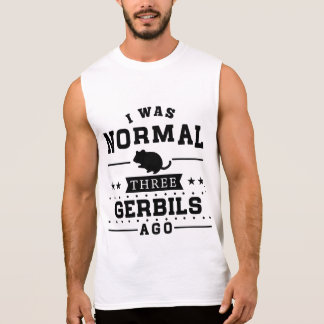 I Was Normal Three Gerbils Ago Sleeveless Shirt