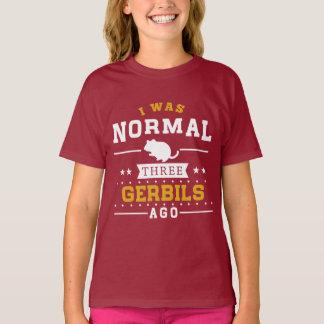 I Was Normal Three Gerbils Ago T-Shirt