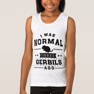 I Was Normal Three Gerbils Ago Tank Top