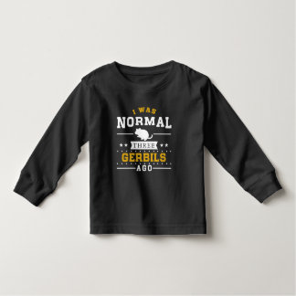 I Was Normal Three Gerbils Ago Toddler T-shirt