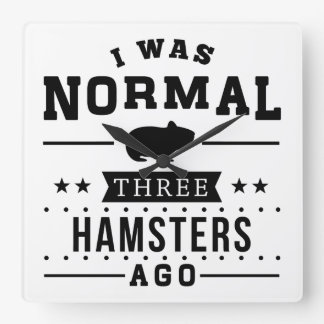 I Was Normal Three Hamsters Ago Square Wall Clock
