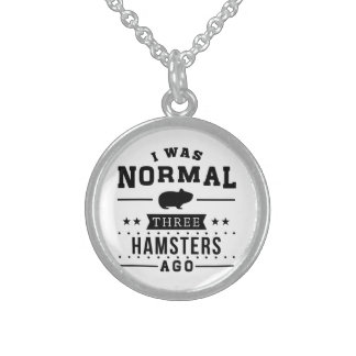 I Was Normal Three Hamsters Ago Sterling Silver Necklace