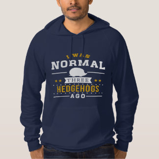 I Was Normal Three Hedgehogs Ago Hoodie