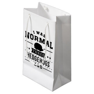 I Was Normal Three Hedgehogs Ago Small Gift Bag