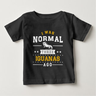 I Was Normal Three Iguanas Ago Baby T-Shirt