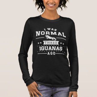 I Was Normal Three Iguanas Ago Long Sleeve T-Shirt