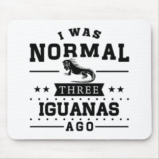 I Was Normal Three Iguanas Ago Mouse Pad