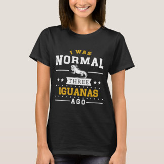 I Was Normal Three Iguanas Ago T-Shirt