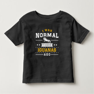 I Was Normal Three Iguanas Ago Toddler T-shirt