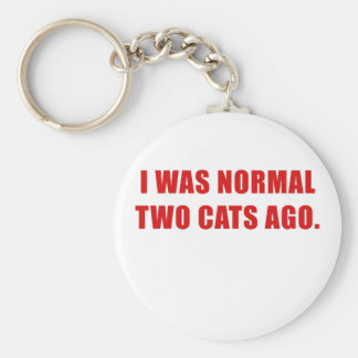 I Was Normal Two Cats Ago Keychain