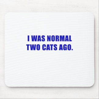 I Was Normal Two Cats Ago Mouse Pad