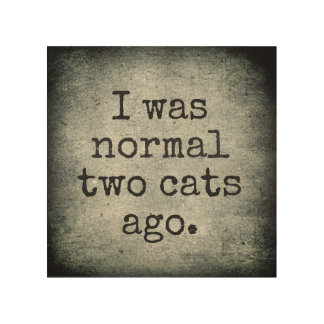 I Was Normal Two Cats Ago Wood Wall Decor