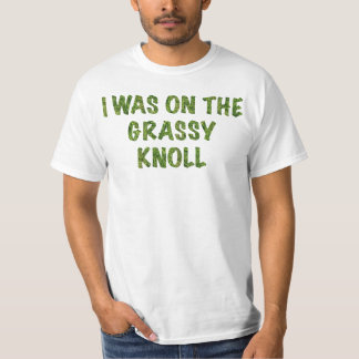 I was on the Grassy Knoll T-Shirt