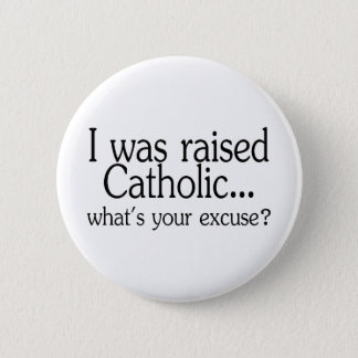 I Was Raised Catholic Whats Your Excuse 2 Inch Round Button