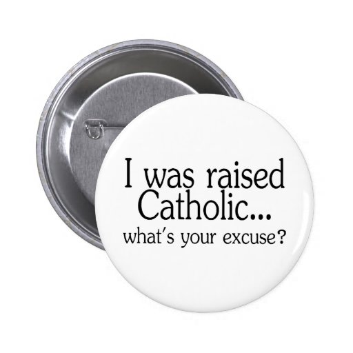 I Was Raised Catholic Whats Your Excuse Pin