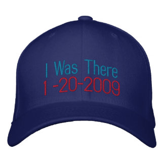 I Was There, 1 -20-2009 Embroidered Hat
